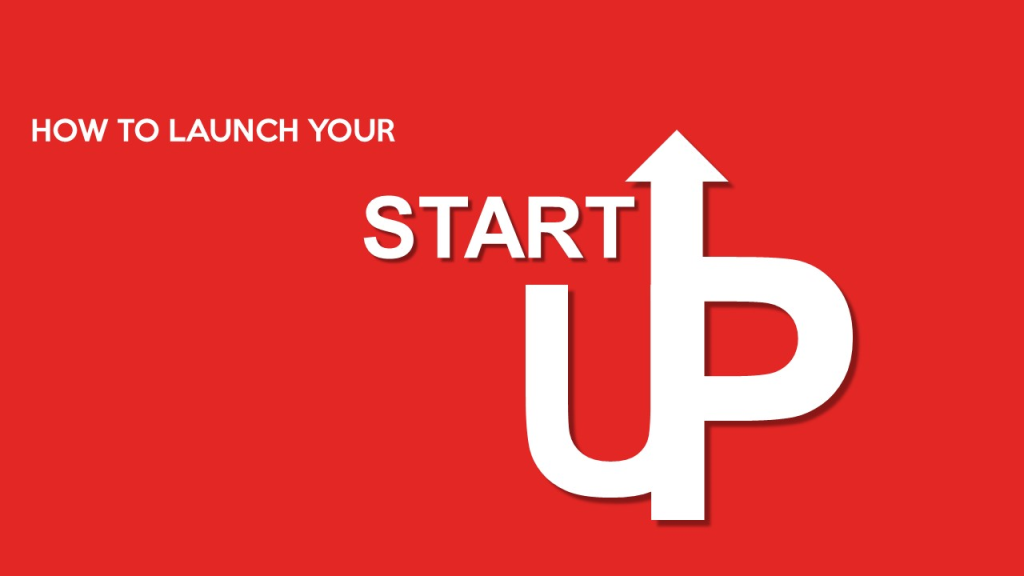 How to Launch your Start Up