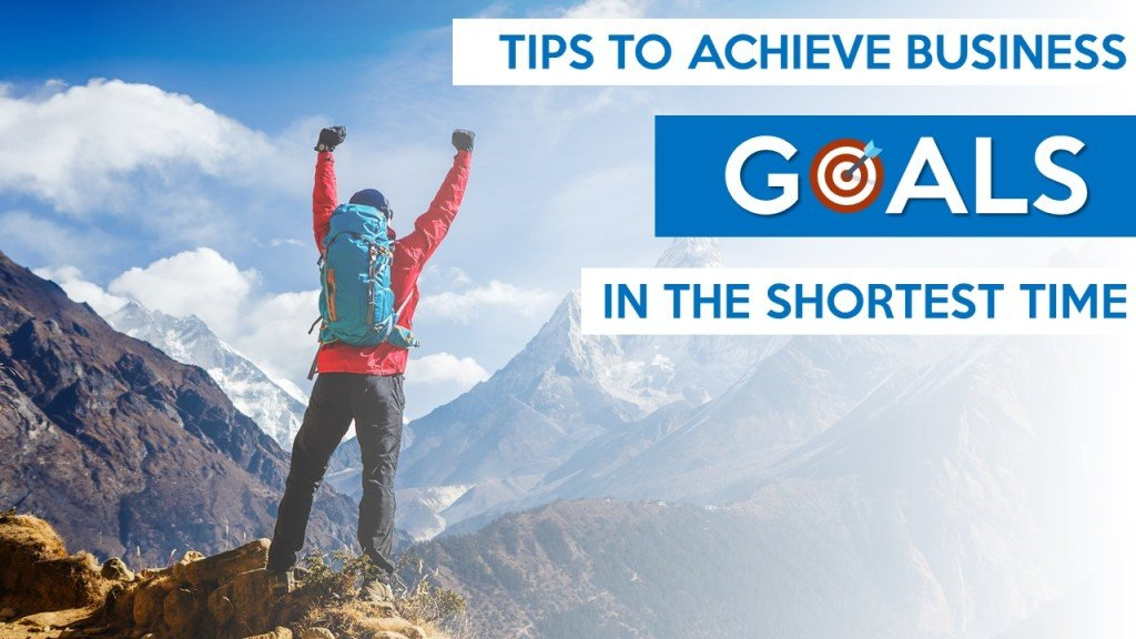 Tips to achieve Business Goals in shortest time