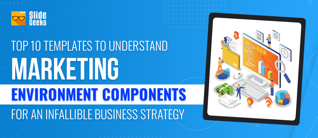 Top 10 Templates To Understand Marketing Environment Components For An Infallible Business Strategy