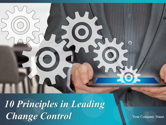 10 Principles In Leading Change Control Ppt PowerPoint Presentation Complete Deck With Slides