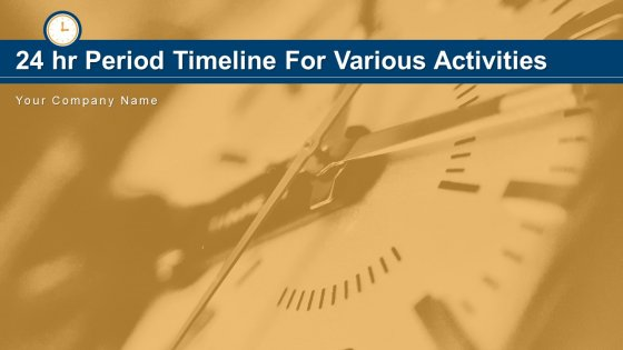 24 Hr Period Timeline For Various Activities Manufacturing Marketing Ppt PowerPoint Presentation Complete Deck
