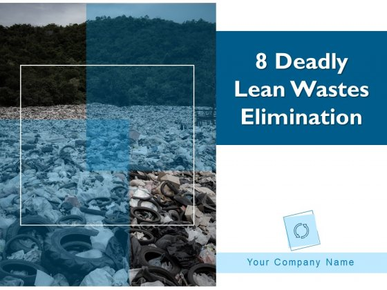 8 Deadly Lean Wastes Elimination Ppt PowerPoint Presentation Complete Deck With Slides