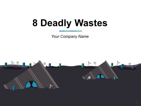 8 Deadly Wastes Ppt PowerPoint Presentation Complete Deck With Slides