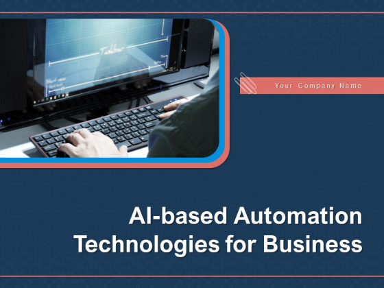 AI Based Automation Technologies For Business Ppt PowerPoint Presentation Complete Deck With Slides