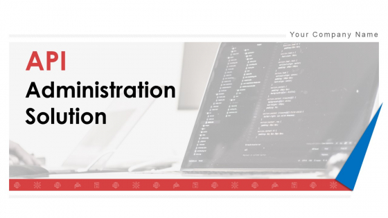 API Administration Solution Ppt PowerPoint Presentation Complete Deck With Slides