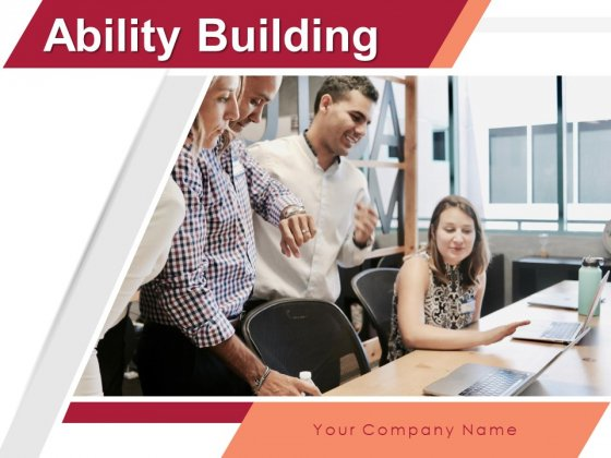 Ability Building Ppt PowerPoint Presentation Complete Deck With Slides