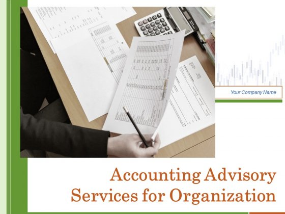 Accounting Advisory Services For Organization Ppt PowerPoint Presentation Complete Deck With Slides