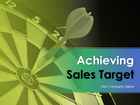 Achieving Sales Target Ppt PowerPoint Presentation Complete Deck With Slides