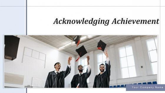 Acknowledging Achievement Celebrating Ppt PowerPoint Presentation Complete Deck With Slides