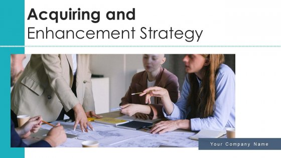Acquiring_And_Enhancement_Strategy_Value_Culture_Ppt_PowerPoint_Presentation_Complete_Deck_With_Slides_Slide_1