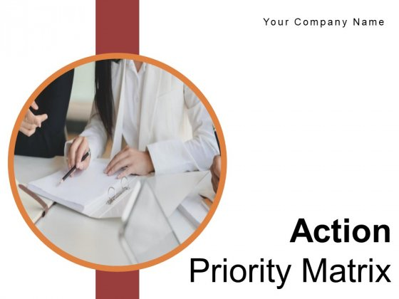 Action Priority Matrix Ideas Goal Ppt PowerPoint Presentation Complete Deck