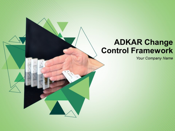 Adkar Change Control Framework Ppt PowerPoint Presentation Complete Deck With Slides