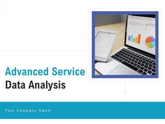 Advanced Service Data Analysis Ppt PowerPoint Presentation Complete Deck With Slides