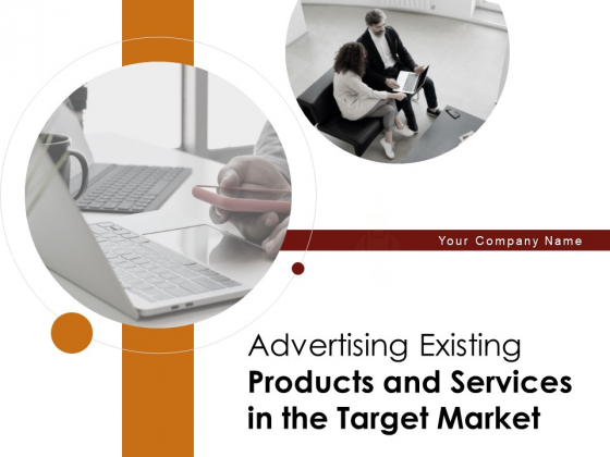 Advertising Existing Products And Services In The Target Market Ppt PowerPoint Presentation Complete Deck With Slides