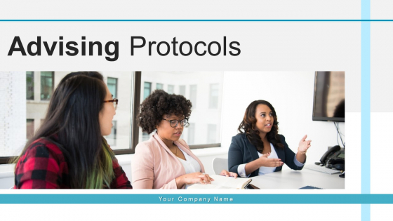 Advising Protocols Leadership Growth Ppt PowerPoint Presentation Complete Deck