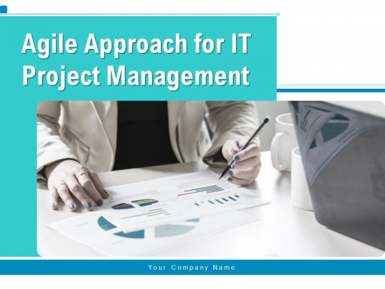 Agile Approach For IT Project Management Ppt PowerPoint Presentation Complete Deck With Slides