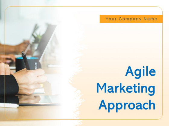 Agile Marketing Approach Ppt PowerPoint Presentation Complete Deck With Slides