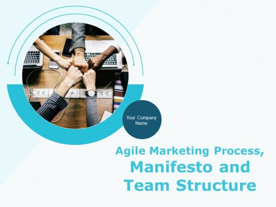 Agile Marketing Process And Manifesto And Team Structure Ppt PowerPoint Presentation Complete Deck With Slides
