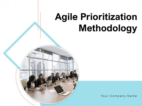 Agile Prioritization Methodology Ppt PowerPoint Presentation Complete Deck With Slides
