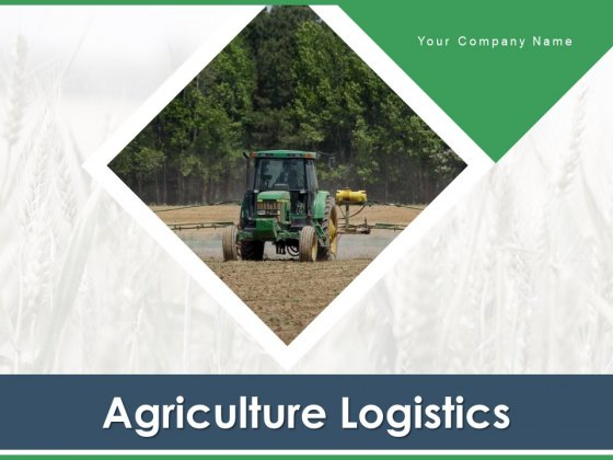 Agriculture Logistics Objectives Process Ppt PowerPoint Presentation Complete Deck