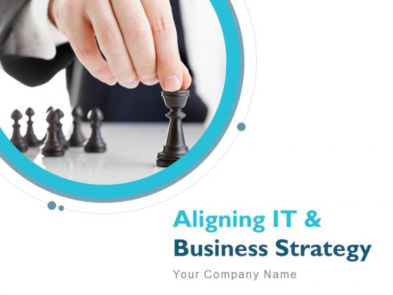 Aligning IT And Business Strategy Ppt PowerPoint Presentation Complete Deck With Slides