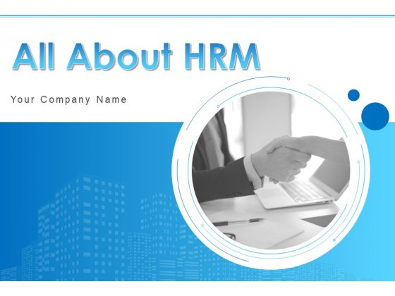 All About HRM Ppt PowerPoint Presentation Complete Deck With Slides