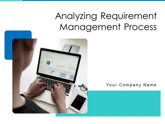 Analyzing Requirement Management Process Ppt PowerPoint Presentation Complete Deck With Slides