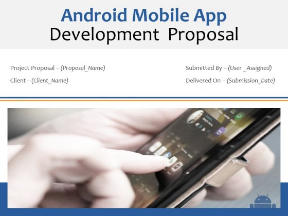 Android Mobile App Development Proposal Ppt PowerPoint Presentation Complete Deck With Slides