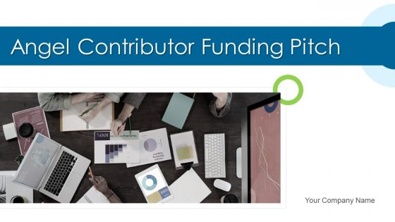 Angel Contributor Funding Pitch Ppt PowerPoint Presentation Complete Deck With Slides