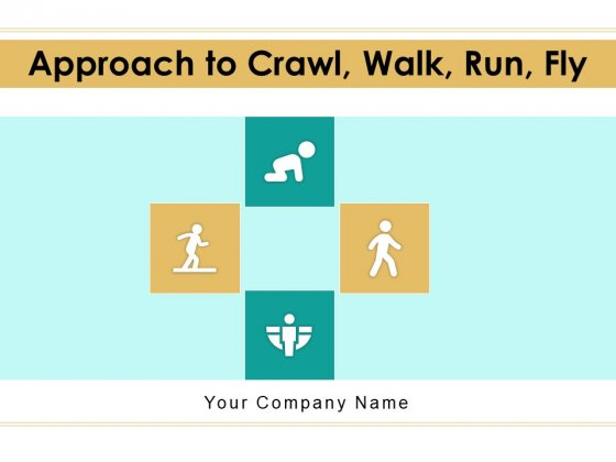 Approach To Crawl Walk Run Fly Business Project Ppt PowerPoint Presentation Complete Deck