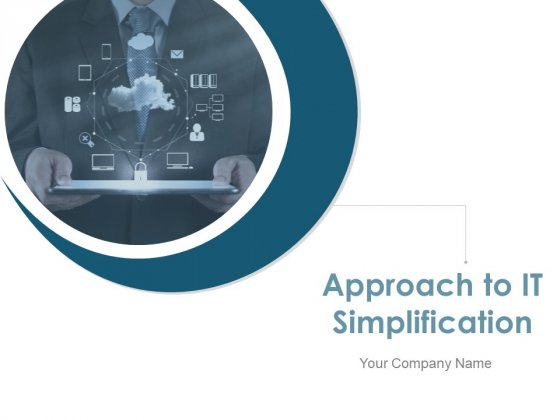Approach To IT Simplification Ppt PowerPoint Presentation Complete Deck With Slides