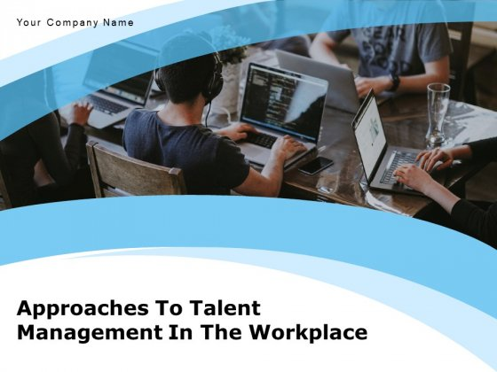 Approaches To Talent Management In The Workplace Ppt PowerPoint Presentation Complete Deck With Slides