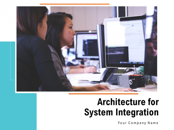 Architecture For System Integration Ppt PowerPoint Presentation Complete Deck With Slides