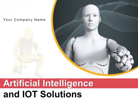 Artificial Intelligence And IOT Solutions Brain Finance Ppt PowerPoint Presentation Complete Deck