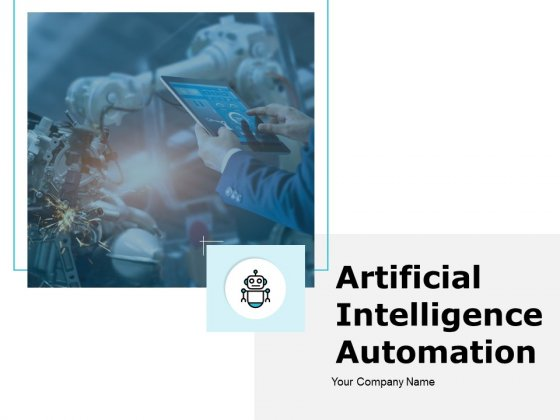 Artificial Intelligence Automation Ppt PowerPoint Presentation Complete Deck With Slides