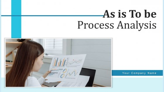 As Is To Be Process Analysis Organization Management Ppt PowerPoint Presentation Complete Deck