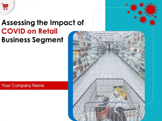 Assessing The Impact Of COVID On Retail Business Segment Ppt PowerPoint Presentation Complete Deck With Slides