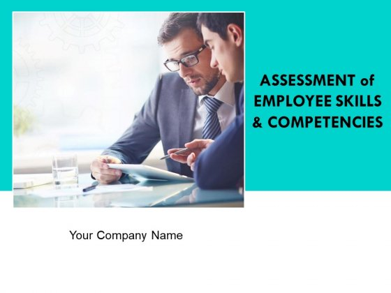 Assessment Of Employee Skills And Competencies Ppt PowerPoint Presentation Complete Deck With Slides