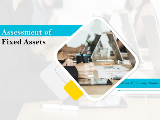Assessment Of Fixed Assets Ppt PowerPoint Presentation Complete Deck With Slides