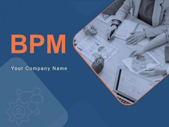 BPM Ppt PowerPoint Presentation Complete Deck With Slides