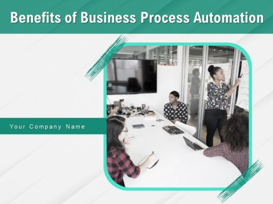 Benefits Of Business Process Automation Ppt PowerPoint Presentation Complete Deck With Slides