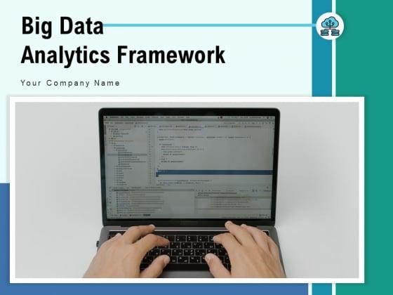Big Data Analytics Framework Business Intelligence Ppt PowerPoint Presentation Complete Deck