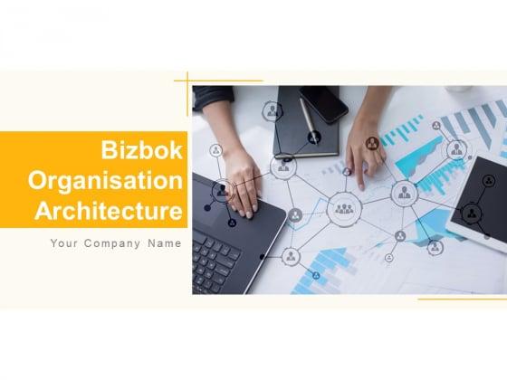 Bizbok Organisation Architecture Ppt PowerPoint Presentation Complete Deck With Slides