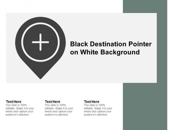 Black Destination Pointer On White Background Ppt PowerPoint Presentation Ideas Styles
