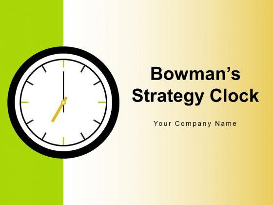 Bowmans Strategy Clock Organizational Consumers Arrows Ppt PowerPoint Presentation Complete Deck