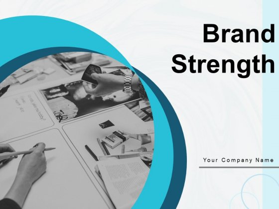 Brand Strength Ppt PowerPoint Presentation Complete Deck With Slides