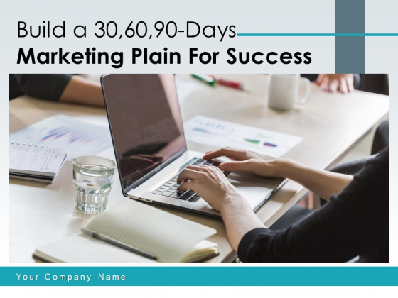 Build A 30 60 90 Days Marketing Plain For Success Ppt PowerPoint Presentation Complete Deck