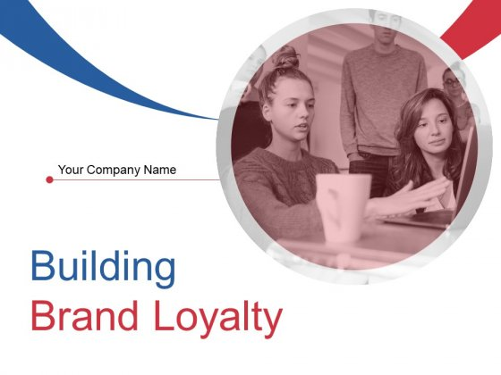 Building Brand Loyalty Ppt PowerPoint Presentation Complete Deck With Slides