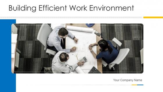 Building Efficient Work Environment Ppt PowerPoint Presentation Complete Deck With Slides