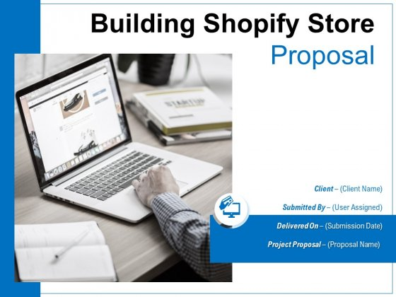 Building Shopify Store Proposal Ppt PowerPoint Presentation Complete Deck With Slides